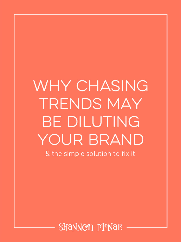 Why Chasing Trends is Diluting Your Brand & the Simple Solution to Fix It | shannonmcnab.com