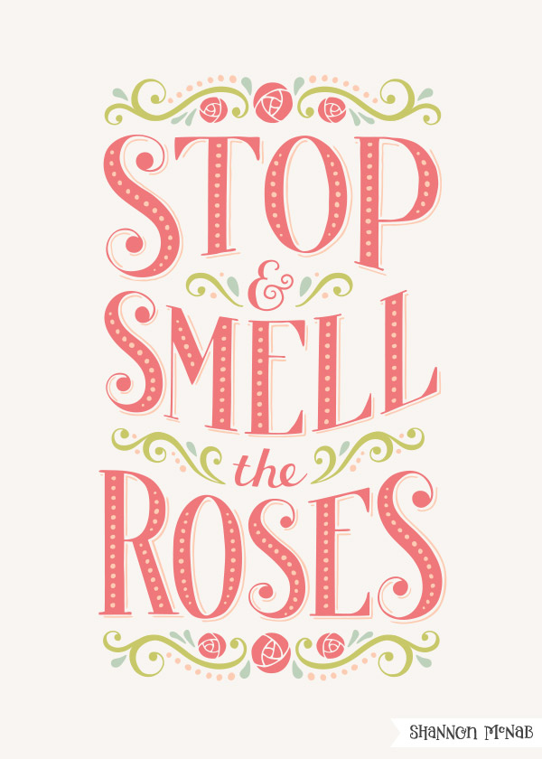 Stop & Smell the Roses | Hand Lettered Typography| ©2017 Shannon McNab