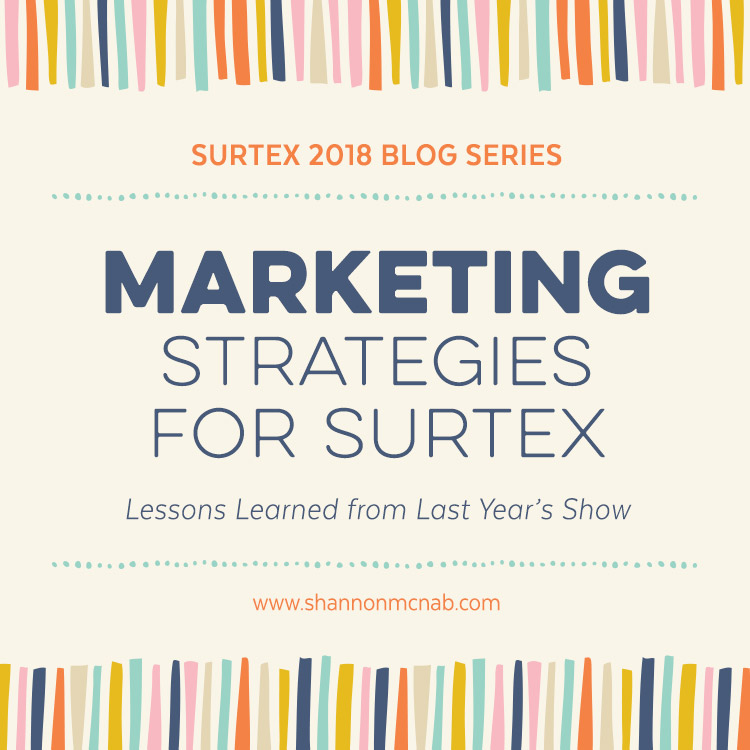 Surtex 2018 Blog Series | Marketing Strategies for Surtex: Lessons Learned from Last Year's Show | shannonmcnab.com