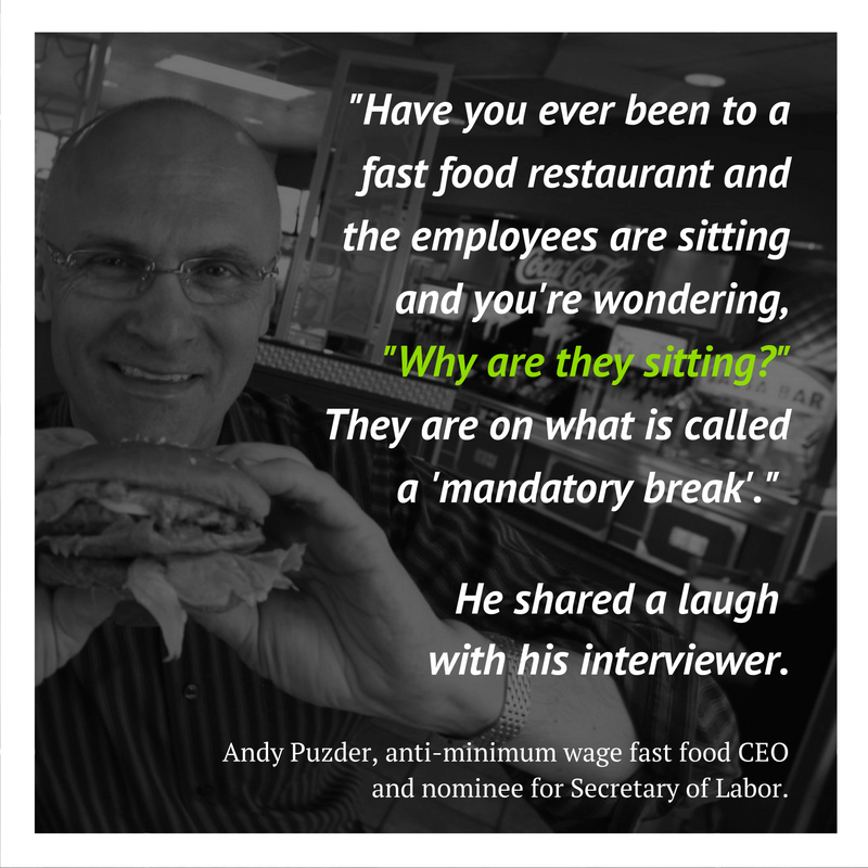 Have you ever been to a fast food restaurant and the employees are sitting and you're wondering, 'Why are they sitting?'%22 Puzder asked. %22They are on what is called a *mandatory break*.%22 He shared a laugh with the int-6.png