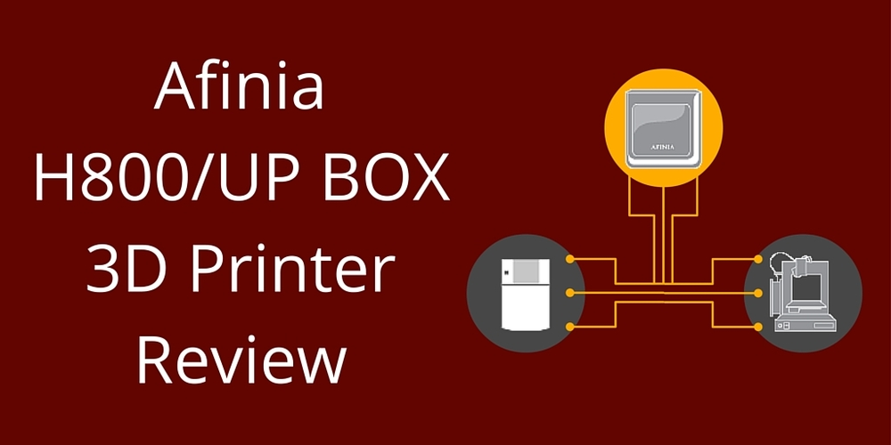 Blog Post 0003 - Afinia H800 Review.jpg