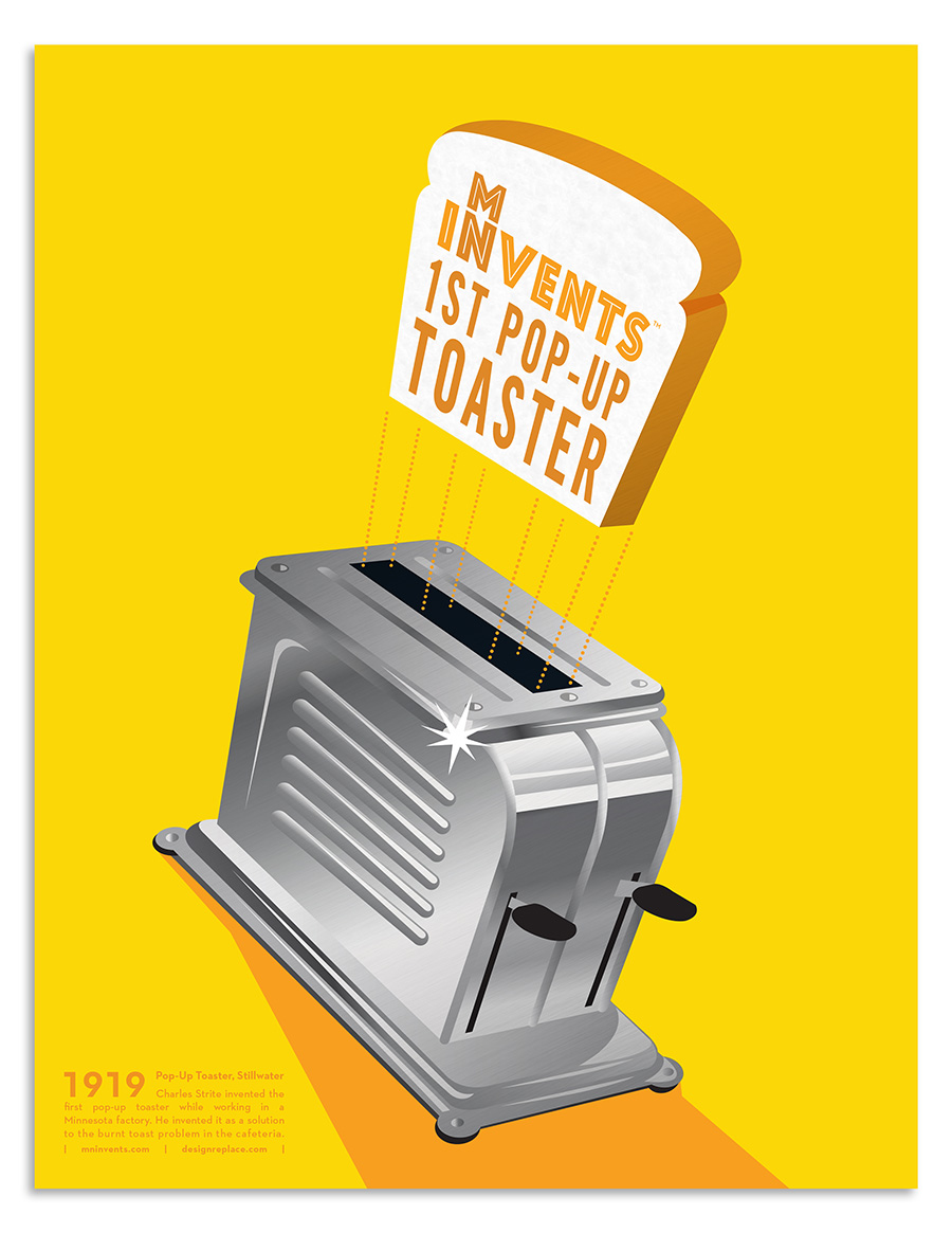 1919 - Pop-Up Toaster, Stillwater Charles Strite invented the first pop-up toaster while working in a Minnesota factory. He invented it as a solution to the burnt toast problem in the cafeteria.