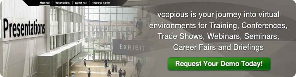 vcopious is your journey into virtual environments for Training, Conferences, Trade Shows, Webinars, Seminars Career Fairs, and Briefings