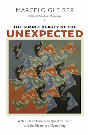 The Simple Beauty of the Unexpected A Natural Philosopher's Quest for Trout and the Meaning of Everything  by Marcelo Gleiser Hardcover, 186 pages  See more