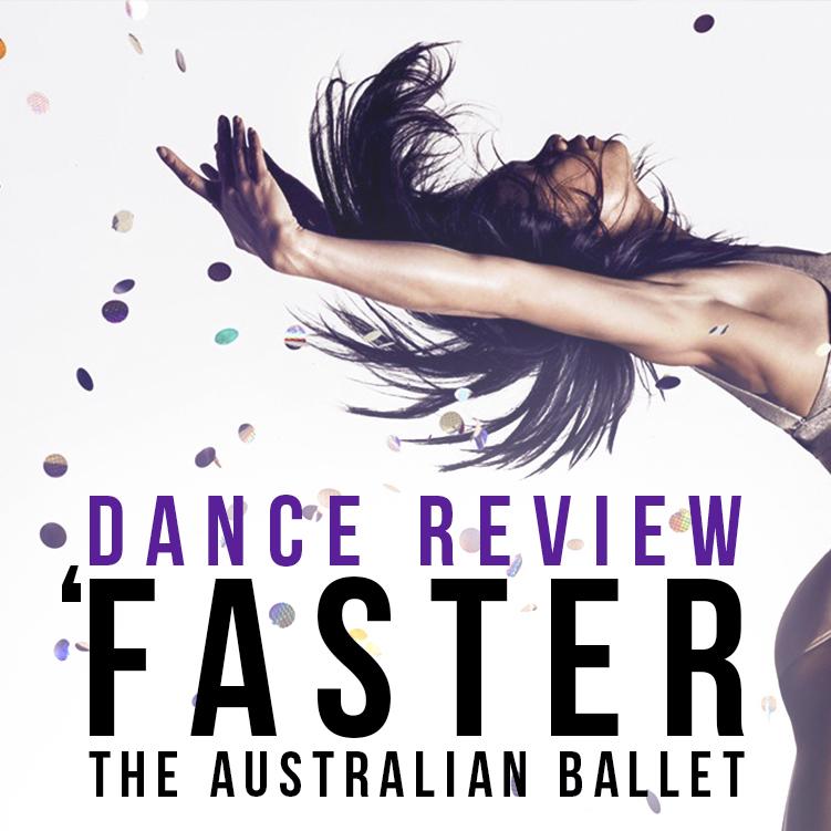 Dance Review: The Australian Ballet's 'Faster'