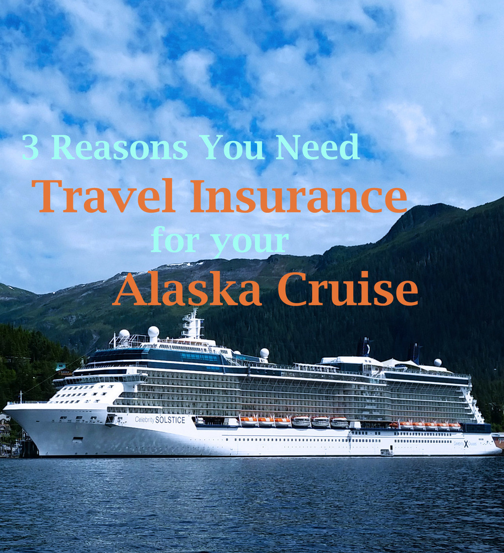 3 Reasons You Need Travel Insurance for an Alaska Cruise