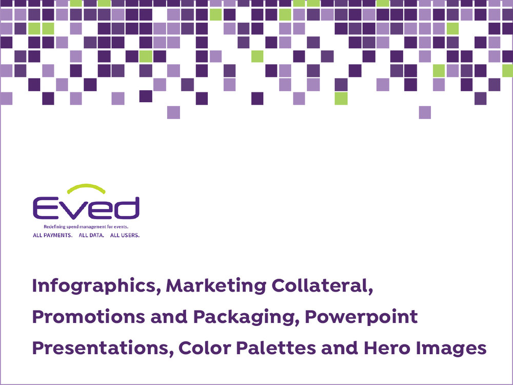 Eved Infographics, Marketing Collateral, Promotions and Packaging, Pitch Decks, Color Palettes and Hero Images