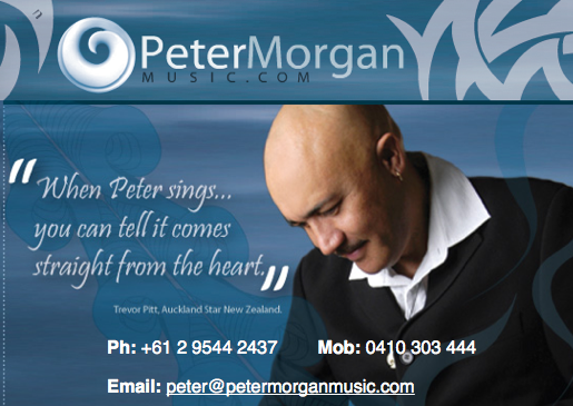 "Peter Morgan Biography Peter has been an established and well respected part of the Australian and New Zealand music industry for many years. With a unique soulful vocal style, Peter's achievements are exciting, diverse and memorable. Peter's ability to connect with his audience has seen him perform to capacity crowds at international sporting arenas, broadcasting live around the world; perform on the P&O cruise liners and in the Australian ski resorts. Peter has performed on stage as Judas, in New Zealand's Mercury Theatre production of Jesus Christ Superstar; record commercials for radio and television and perform at the America's Cup victory party in San Diego for Team New Zealand. He has performed at corporate events in hotels, resorts and nightclubs throughout Australia, Asia, New Zealand, the Pacific Islands, Canada and America and at private weddings and parties and as master of ceremonies for functions and community and cultural festivals. Peter performed the theme song ""This is the Moment"" live Commonwealth Games in New Zealand. He will always be remembered by New Zealander's for singing the national anthem on NZ television which was broadcast each day for many years. Peter has hosted his own music television special and has also been a regular guest on NZ commercial television as his talents as a vocalist and percussionist are highly respected and appreciated by his peers. Peter's talents have been recognized by international artists and he has toured with stars Randy Crawford, Renee Geyer and bass virtuoso Jeff Berlin. Peter performed as the opening solo artist for The Pointer Sisters and with Tina Arena, Mark Williams and Margaret Urlich. He has recorded with Dame Kiri Te Kanawa and with many of New Zealand's icons including Midge Mardsen, Ardijah, Shona Laing, Suzie Lynch, Annie Crummer, and with Martin Winch on ""Expresso Guitar"" which became number 1 on the NZ charts. Peter has performed at The Manly International Jazz Festival, The Sydney Entertainment Centre and numerous times at The Basement in Sydney with his 10 piece soul and funk band, Bump City and as a special guest with ""The Brothers of Oz"". Peter is also in great demand for work as a solo artist and for performances with his duo ""Soul Obsession"" and the ""Peter Morgan Duo"" and quartet ""4te"". As a talented song writer, Peter's credits include hosting and recording programs of original material for New Zealand Broadcasting and recording a CD of original multicultural songs for young children. Peter's love of music and commitment to his craft has also led him to teaching audiences of all ages, from young children under 5, to high school and Tafe students and delivering performance workshops and training to teachers. Peter's pride in his Maori culture is strong and evident in his cultural performances and community work with children and high school students. Peter brings a lifetime of experience to his performances and continues to entertain and please audiences with his versatile blend of musical styles and extensive repertoire. His musical and creative influences range from Nat King Cole, Ella Fitzgerald, Stevie Wonder, Wilson Pickett, Al Jarreau and current soul, RnB, pop and rock artists."