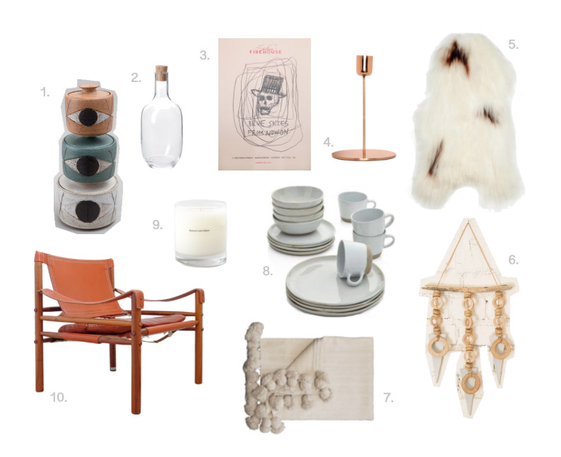 1. Evil Eye jars | 2. Sinnerlig bottle | 3. Wes Lang, Untitled 2014 | 4. Copper candlestick | 5. Natural Spotted Icelandic sheepskin | 6. Heather Levine ceramic wall hanging | 7. Moroccan pom pom blanket | 8. Crate & Barrel Welcome White dinnerware | 9. Maison Louis Marie Bois de Balincourt candle | 10. Arne Norell Sirocco chair