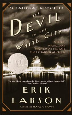 The Devil in the White City Murder, Magic, and Madness at the Fair That Changed America Trade Book
