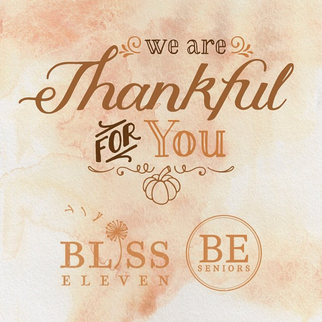 We are especially thankful for all of you! Thank you for your business and all your support! May you and your family have a Happy Thanksgiving! #blisseleven #beseniors #thankful