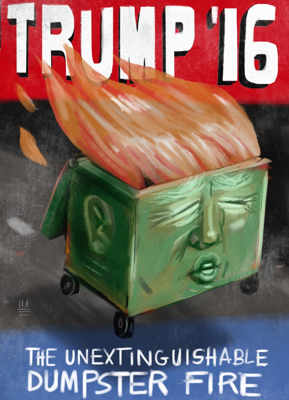 "Campaign Poster Suggestion. ""Trumpster Fire""  Still burning bright. About to consume us all."
