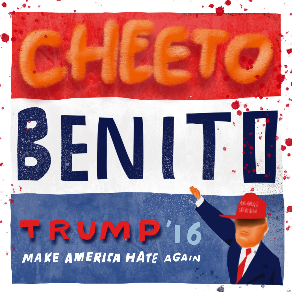 "Campaign Poster Suggestion. ""Cheeto Benito"" Starring his Vile Orangeness."