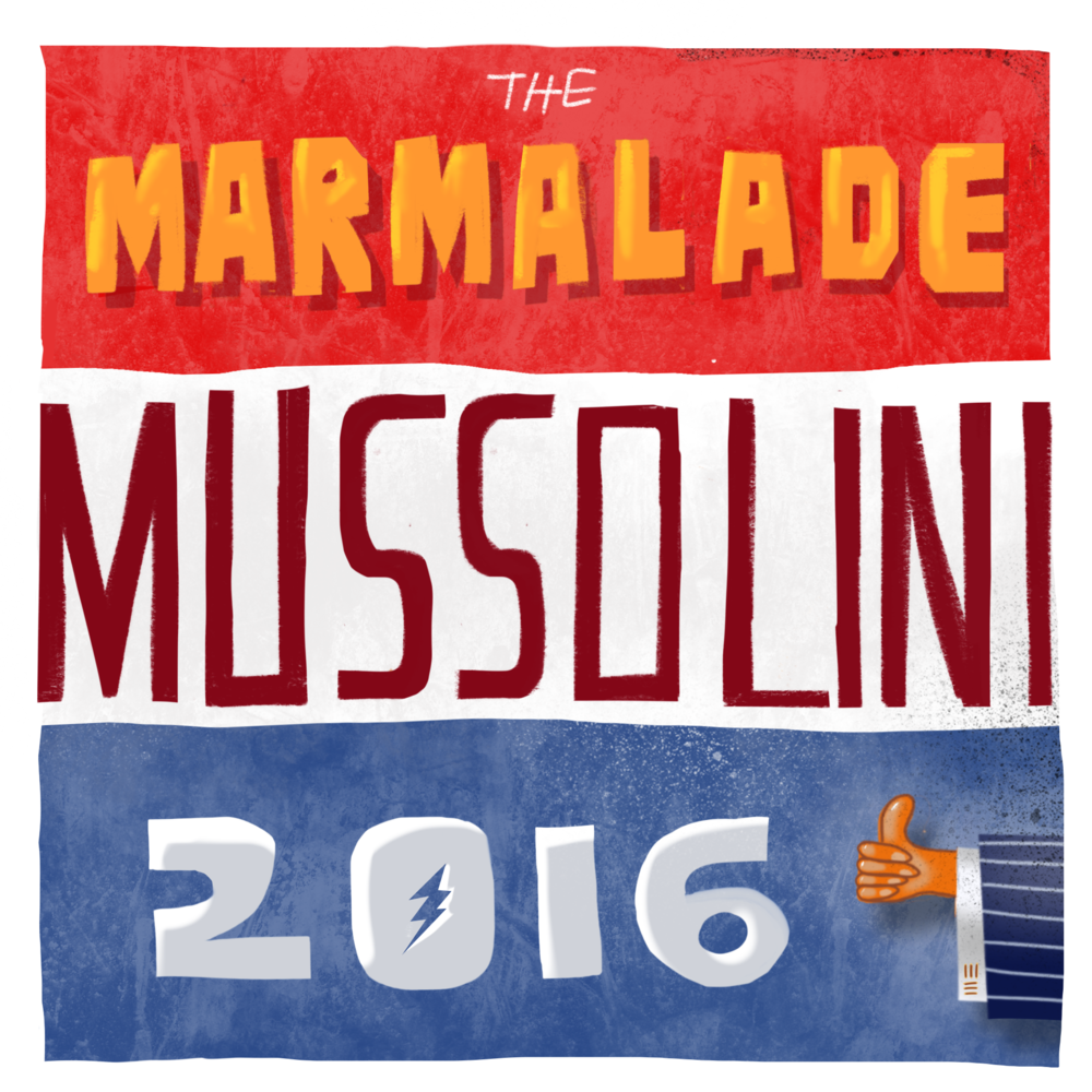"Suggested Campaign Poster. ""Marmalade Mussolini  One of the earliest posters. Fun with type!"