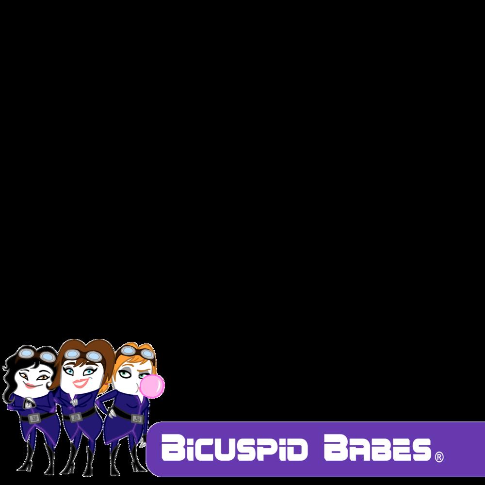 Bicuspid Babes®