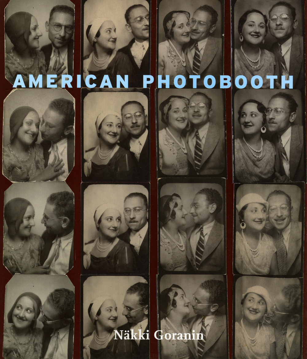 Näkki Goranin,  American Photobooth    Featuring images from her collection,  American Photobooth  relates the history and uses of a great American invention which functions like an invitation to all to step behind the curtain and let oneself be seen. Published by  W.W. Norton & Company