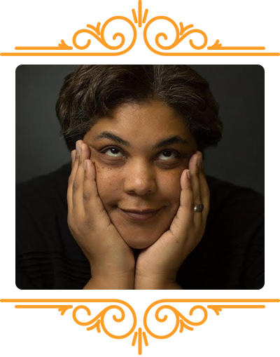 Roxane Gay - Writer Roxane Gay lives in a cornfield in a run down building haunted by the wandering spirits of former residents. In the garage, there are outlines of fallen bodies, and a strange, constant lingering smell. True story.
