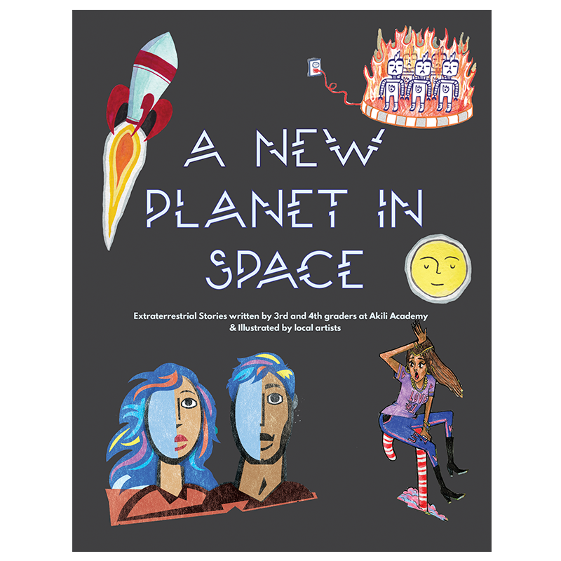 In A New Planet in Space, 3rd and 4th graders at Akili Academy invented mythical planets and wrote stories that took place on them. After the stories were complete, the class teamed up with local artists to create a unique illustration for each story.