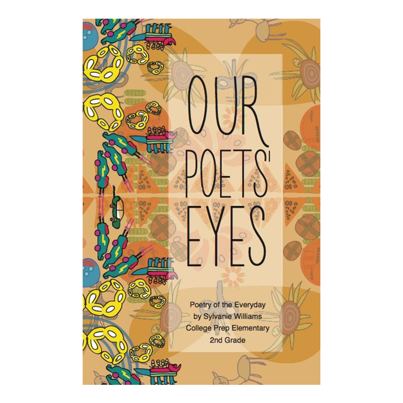 Our Poets' Eyes: Poetry of the Everyday by Sylvanie Williams College Prep Elementary 2nd Grade