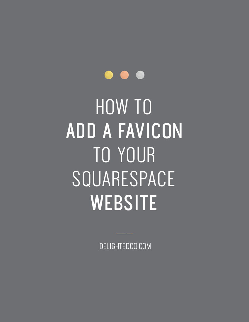 Learn how to create a favicon and add it to your Squarespace website. Click through for the 6 easy steps to add this small, but impactful detail to your site. | Tutorial by Delighted Creative Co.