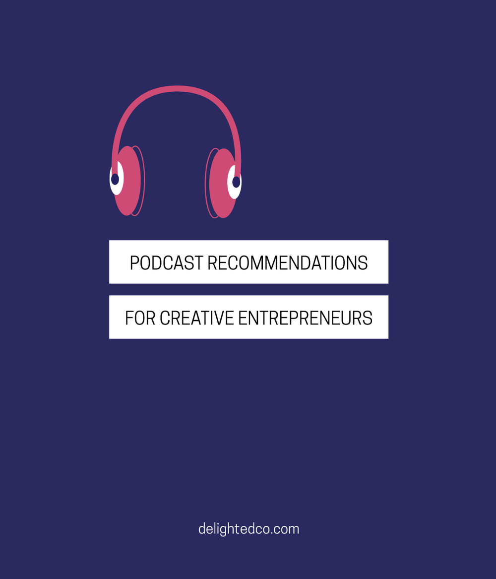 Podcast Recommendations for Creative Entrepreneurs • delightedco.com