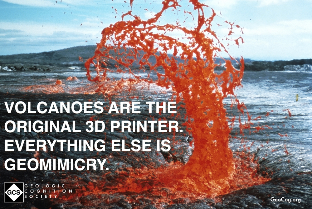 Volcanoes are the original 3D Printer. Everything else is geomimicry.jpg