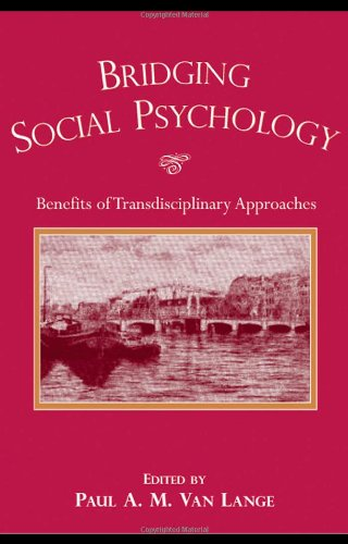 Van Lange, P. A. M. (2006, Ed.).  Bridging Social Psychology:  Benefits of Transdisciplinary Approaches.  Mahwah:  Erlbaum.