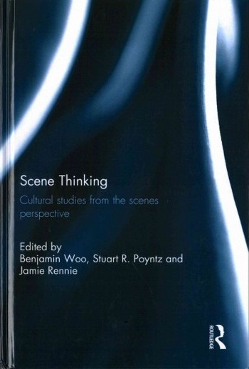 Scene Thinking: Cultural Studies from the Scenes Perspective