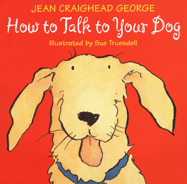 How To Talk To Your Dog Jean Craighead George