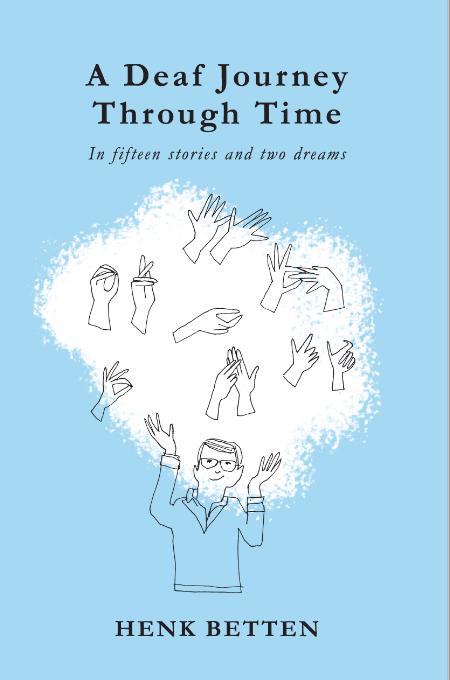 A Deaf Journey through Time - Henk Betten