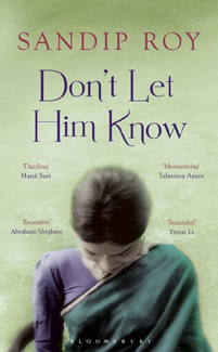 Sometimes Characters In Novels Begin To Feel So Real It Hurts To Let Them Go This Is Especially True In Sandip Roys Novel Dont Let Him Know Which Is A