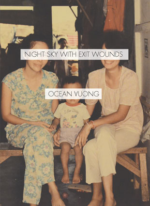 Night Sky with Exit Wounds by Ocean Vuong — Lonesome Reader