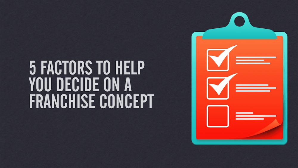 factors-to-decide-on-a-franchise-concept.001.png