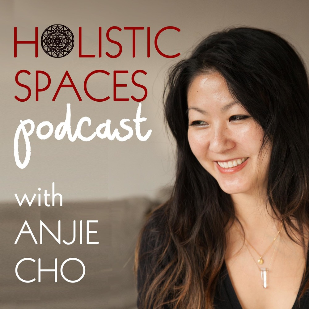 Click to listen to the  Holistic Spaces Podcast with Anjie Cho