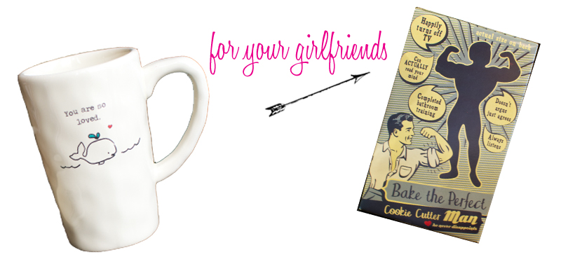Francesca's also had some cute ideas for your girlfriends! Show them a little love with this cute whale mug or cookie cutter man.  (Mug, $15. Cookie Cutter, $8. Both from  Francesca's .)