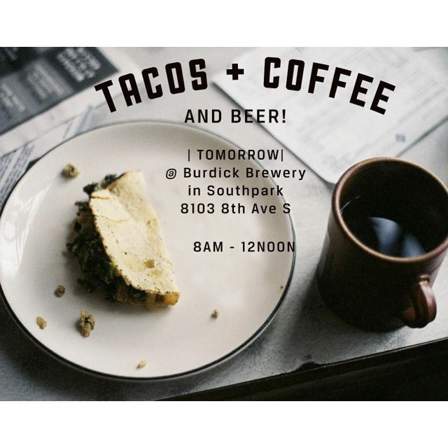 Tacos + Coffee + Beer. Saturday necessities. See you tomorrow at @burdickbrewery  8am-12noon 8103 8th Ave S