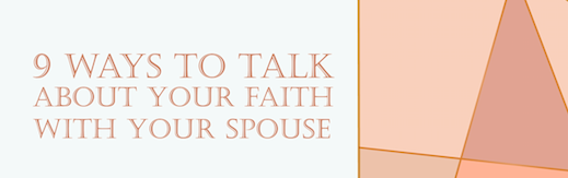 9 Ways To Talk About Your Faith With Your Spouse IMAGE.png