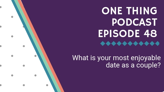 One Thing Podcast Episode 48_ What is your most enjoyable date as a couple_ BANNER.jpg