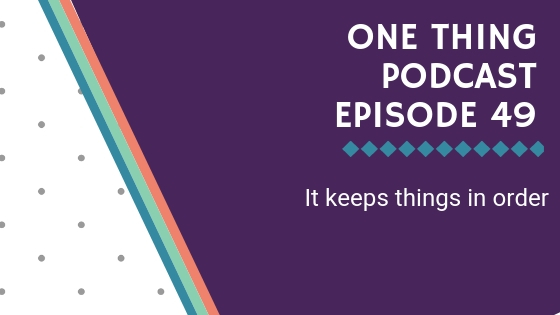 One Thing Podcast Episode 49_ It keeps things in order BANNER.jpg