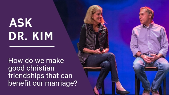 Ask Dr. Kim_ How do we make good christian friendships that can benefit our marriage_ BANNER.jpg