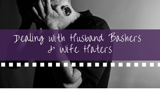 Dealing with Husband Bashers & Wife Haters BANNER.png
