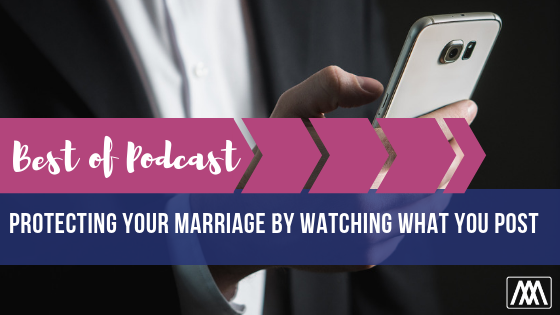 Best of Podcast Protecting Your Marriage By Watching What You Post BANNER.png