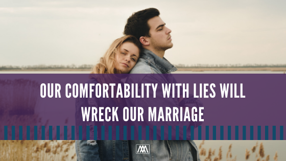 Our Comfortability With Lies Will Wreck Our Marriage (1).png