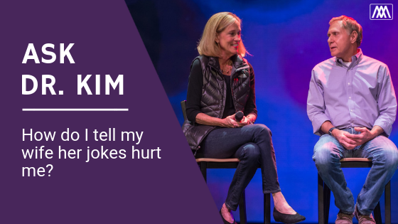Ask Dr. Kim_ How do I tell my wife her jokes hurt me_BANNER.png