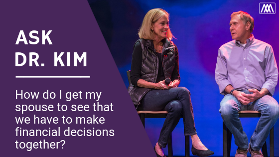 Ask Dr. Kim_ How do I get my spouse to see that we have to make financial decisions together_ BANNER.png