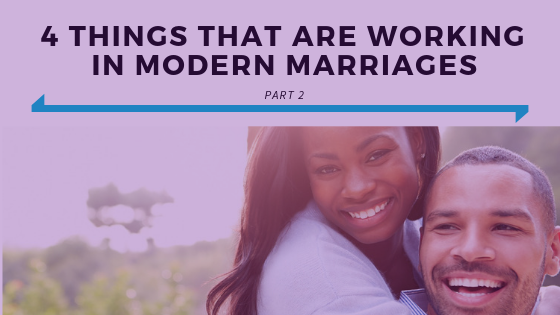4 Things That Are Working In Modern Marriages Part 2.png