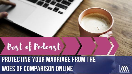 Best Of Podcast- Protecting Your Marriage From the Woes of Comparison Online.png