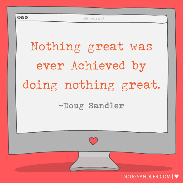 Nothing great was ever achieved ...