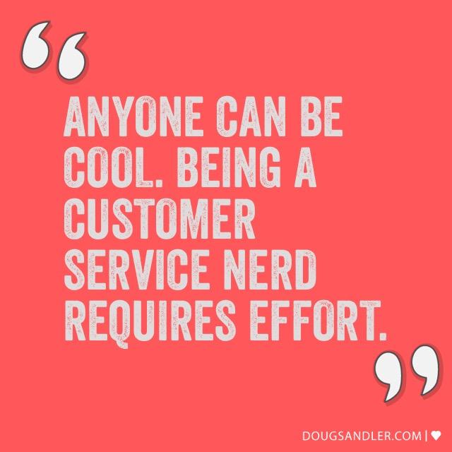 Customer service nerd requires effort