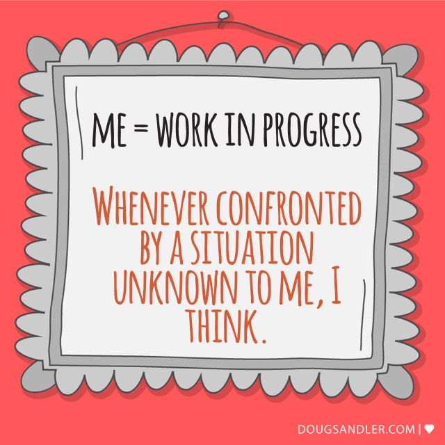 Aren't we all a work in progress?